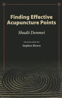 Finding Effective Acupuncture Points By Shudo, Denmei/ Brown, Stephen (TRN)/ Denmei, Shudo